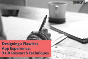 Designing a Flawless App Experience: 9 UX Research Techniques