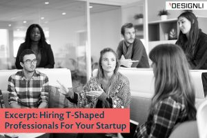 Excerpt: Hiring T-Shaped Professionals For Your Startup