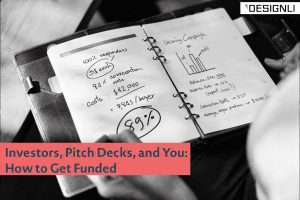 Investors, Pitch Decks, and You: How to Get Funded