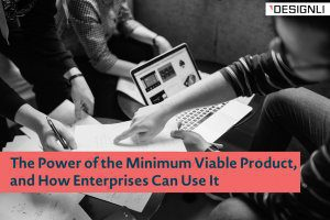 The Power of the Minimum Viable Product, and How Enterprises Can Use It