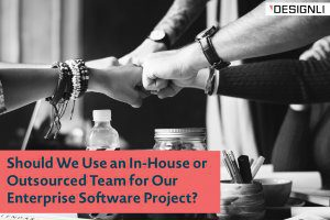 Should We Use an In-House or Outsourced Team for Our Enterprise Software Project?