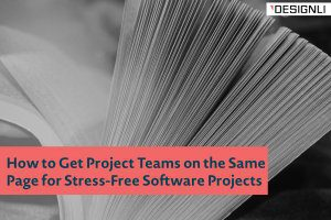 How to Get Project Teams on the Same Page for Stress-Free Software Projects