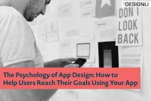 The Psychology of App Design: How to Help Users Reach Their Goals Using Your App