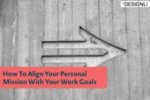 How To Align Your Personal Mission With Your Work Goals