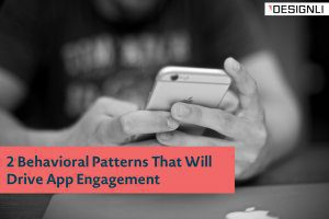 2 Behavioral Patterns That Will Drive App Engagement
