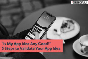 """Is My App Idea Any Good?"" 5 Steps to Validate Your App Idea"