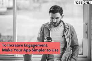 To Increase Engagement, Make Your App Simpler to Use