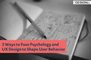 3 Ways to Fuse Psychology and UX Design to Shape User Behavior