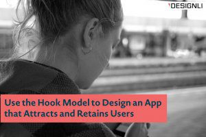 Use the Hook Model to Design an App that Attracts and Retains Users