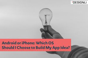 Android or iPhone: Which OS Should I Choose to Build My App Idea?