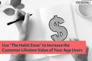 "Use ""The Habit Zone"" to Increase the Customer Lifetime Value of Your App Users"