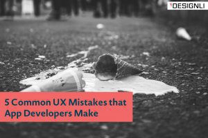 5 Common UX Mistakes that App Developers Make