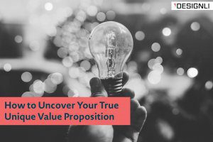 How to Uncover Your True Unique Value Proposition