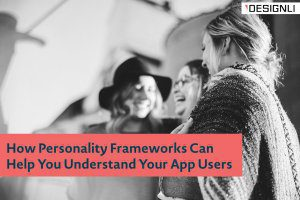 How Personality Frameworks Can Help You Understand Your App Users