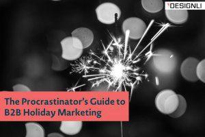 The Procrastinator's Guide to B2B Holiday Marketing