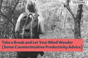Take a Break and Let Your Mind Wander (Some Counterintuitive Productivity Advice)