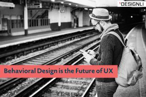 Behavioral Design is the Future of UX