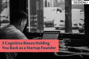 3 Cognitive Biases Holding You Back as a Startup Founder