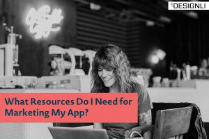 What Resources Do I Need for Marketing My App?
