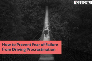 How to Prevent Fear of Failure from Driving Procrastination