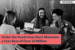 Under the Hood: How Slack Maintains a User Base of Over 10 Million