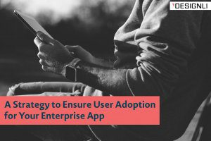A Strategy to Ensure User Adoption for Your Enterprise App