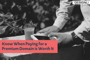 Know When Paying for a Premium Domain is Worth It