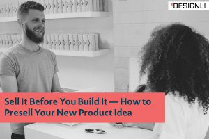 Sell It Before You Build It — How to Presell Your New Product Idea