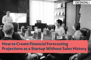 How to Create Financial Forecasting Projections as a Startup Without Sales History