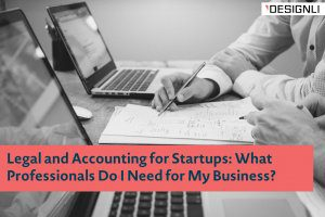 Legal and Accounting for Startups: What Professionals Do I Need to Launch my Business?