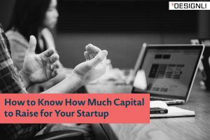 How to Know How Much Capital to Raise for Your Startup