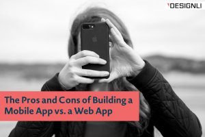 The Pros and Cons of Building a Mobile App vs. a Web App