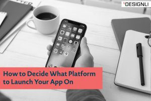 How to Decide What Platform to Launch Your App On