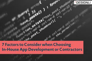 7 Factors to Consider when Choosing In-House App Development or Contractors