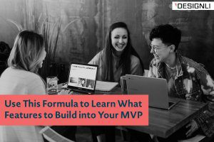 MVP Development: Use This Formula to Learn What Features to Build into Your MVP