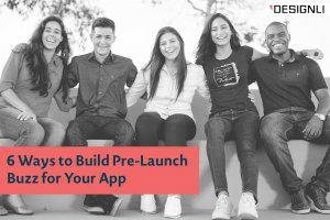 6 Ways to Build Pre-Launch Buzz for Your App
