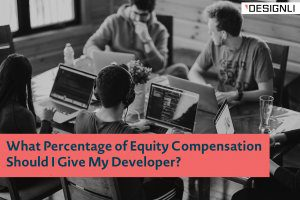What Percentage of Equity Compensation Should I Give My Developer?
